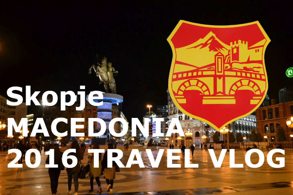 skopje-macedonia-2016-travel-vlog-october-lugojeanul